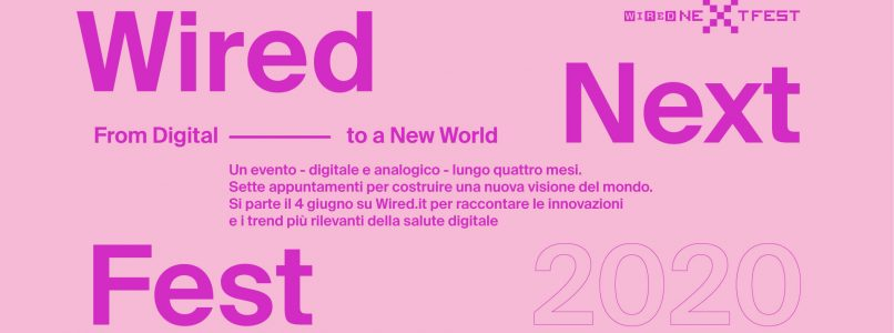 WIRED NEXT FEST 2020: from digital to a new world